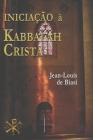 Iniciação À Kabbalah Cristã: A misteriosa herança da Ordem Kabbalistica da Rosa-Cruz Cover Image