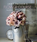 Jane Packer's Flower Course: Easy techniques for fabulous flower arranging Cover Image