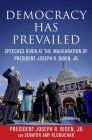 Democracy Has Prevailed: Speeches Given at the Inauguration of President Joseph R. Biden, Jr. Cover Image