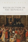 Recollection in the Republics: Memories of the British Civil Wars in England, 1649-1659 Cover Image