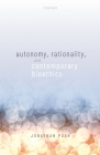 Autonomy, Rationality, and Contemporary Bioethics (Oxford Philosophical Monographs) Cover Image