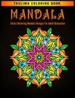 Mandala: Stress Relieving Mandala Designs For Adult Relaxation - Adult Coloring Book Featuring Calming Mandalas designed to rel Cover Image