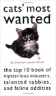 Cats' Most Wanted: The Top 10 Book of Mysterious Mousers, Talented Tabbies, and Feline Oddities Cover Image