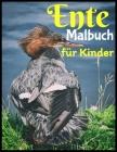 Ente Malbuch für Kinder: Mädchen und Jungen, Alter 4-8, 8-12, Erstaunliche, süße Entenbilder Hochwertige zum Ausmalen, nur für Entenliebhaber Cover Image