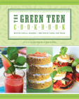 The Green Teen Cookbook: Recipes for All Seasons--Written by Teens, for Teens Cover Image