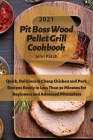 Pit Boss Wood Pellet Grill Cookbook 2021: Quick, Delicious and Cheap Porks' Recipes Ready in Less Than 30 Minutes for Beginners and Advanced Pitmaster Cover Image