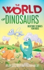 The World of Dinosaurs: Bedtime Stories for Kids Short Funny, Fantasy Stories for Children and Toddlers to Help Them Fall Asleep and Relax. Fa Cover Image