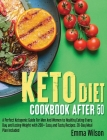 Keto Diet Cookbook After 50: A Perfect Ketogenic Guide For Men And Women To Healthy Eating Every Day and Losing Weight With 200 Easy And Tasty Reci Cover Image