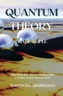Quantum Theory Made Simple: Discover how Quantum Mechanics Intersect with Your Reality Cover Image
