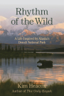 Rhythm of the Wild: A Life Inspired by Alaska's Denali National Park Cover Image
