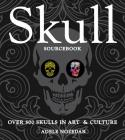 Skull Sourcebook: Over 500 Skulls in Art & Culture Cover Image