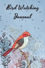 Bird Watching Journal: Amazing Notebook for Adults, Kids, Teens and Women. A Journal Guide to Write Details about Birds Cover Image