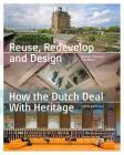 Reuse, Redevelop and Design: How the Dutch Deal with Heritage Cover Image