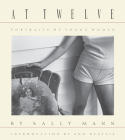 Sally Mann: At Twelve, Portraits of Young Women (30th Anniversary Edition) Cover Image