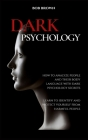 Dark Psychology: How to analyze people and their body language with dark psychology secrets. Learn to Identify and Protect Yourself fro Cover Image