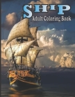 Ship Adult Coloring Book: (An Adult Ship Coloring Book With Beautifull Ship Design For Stress Reliving And Relaxing) Cover Image