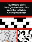 New Orleans Saints Trivia Quiz Crossword Fill in Word Search Sudoku Activity Puzzle Book Cover Image
