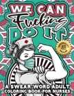 We Can F*cking Do it: A Swear Word Adult Coloring Book For Nurses: Snarky Motivating Relatable Cuss Quotes For Relaxation, Nurse Life, Nurse Cover Image