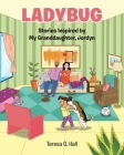 Ladybug: Stories Inspired by My Granddaughter, Jordyn Cover Image