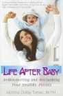Life After Baby: Rediscovering and Reclaiming Your Healthy Pizzazz Cover Image