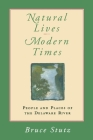 Natural Lives, Modern Times: People and Places of the Delaware River (Pennsylvania Paperbacks) Cover Image