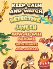 keep calm and watch detective Jaylen how he will behave with plant and animals: A Gorgeous Coloring and Guessing Game Book for Jaylen /gift for Jaylen Cover Image