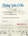 Flying Solo Cello, Unaccompanied Folk and Fiddle Fantasias for Playing Your Cello Anywhere, Book One Cover Image
