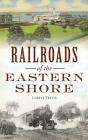 Railroads of the Eastern Shore (Transportation) Cover Image