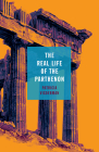 The Real Life of the Parthenon (21st Century Essays) Cover Image