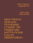 New Mexico Statutes Annotated Chapter 35 Magistrate and Municipal Courts 2020 Edition: Nak Legal Publishing Cover Image