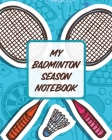 My Badminton Season Notebook: For Players - Racket Sports - Outdoors Cover Image