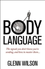 Body Language: The Signals You Don't Know You're Sending, and How to Master Them Cover Image