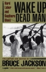 Wake Up Dead Man: Hard Labor and Southern Blues Cover Image