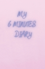 MY 6 Minutes Diary: Gratitude Journal - Diaries for Women - Journal for Women - Practice Gratitude and Organize your Thoughts Cover Image