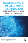 Recordkeeping in International Organizations: Archives in Transition in Digital, Networked Environments Cover Image