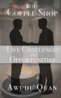 The Coffee Shop: Life Challenges and Opportunities Cover Image