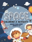 Space Coloring & Activity Book for Kids Ages 4-8: Space Games with Planets, Astronauts, Rockets and Stars Child Workbook with ColoUring Pages, Mazes, Cover Image