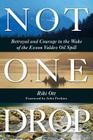 Not One Drop: Betrayal and Courage in the Wake of the Exxon Valdez Oil Spill Cover Image