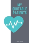 My Quotable Patients: Nurse Journal Patient Quotes 1.2 The Funniest Things Patients, Size 6 x 9/ 114 Pages Cover Image