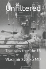 Unfiltered: True tales from the ER Cover Image
