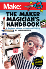 The Maker Magician's Handbook: A Beginner's Guide to Magic + Making Cover Image