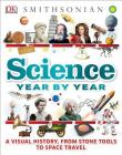 Science Year by Year: A Visual History, From Stone Tools to Space Travel Cover Image