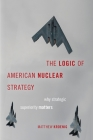 The Logic of American Nuclear Strategy: Why Strategic Superiority Matters (Bridging the Gap) Cover Image