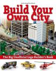 The Big Unofficial Lego Builder's Book: Build Your Own City Cover Image