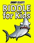 Riddle for Kids: Most Mysterious and Mind-Stimulating Riddles, Brain Teasers and Lateral-Thinking, Tricky Questions and Brain Teasers, Cover Image