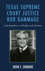 Texas Supreme Court Justice Bob Gammage: A Jurisprudence of Rights and Liberties Cover Image