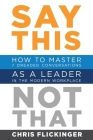 Say This, Not That: How to Master 7 Dreaded Conversations As a Leader in the Modern Workplace Cover Image