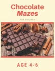 Chocolate Mazes For Children Age 4-6: Mazes book - 81 Pages, Ages 4 to 6, Patience, Focus, Attention to Detail, and Problem-Solving Cover Image