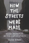 How the Streets Were Made: Housing Segregation and Black Life in America Cover Image