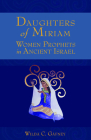 Daughters of Miriam: Women Prophets in Ancient Israel Cover Image